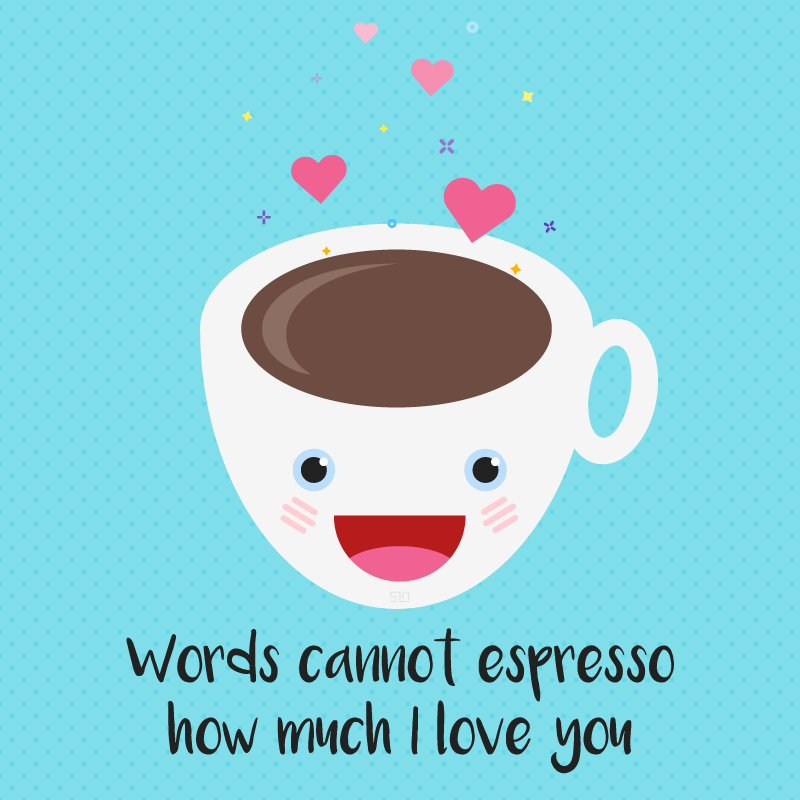 "white coffee cup with face on the cup and hearts above the cup and the text ""words cannot espresso how much I love you"" underneath"